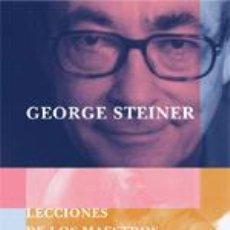Libros de segunda mano: LECCIONES DE LOS MAESTROS (EN PAPEL) GEORGE STEINER ,. Lote 54384289
