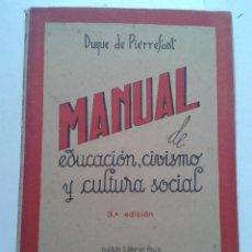 Libros de segunda mano: MANUAL DE EDUCACIÓN, CIVISMO Y CULTURA SOCIAL. DUQUE DE PIERREFONT. AÑO 1945.. Lote 54447666
