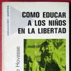Libros de segunda mano: COLETTE HOVASSE . CÓMO EDUCAR A LOS NIÑOS EN LA LIBERTAD. Lote 54881190