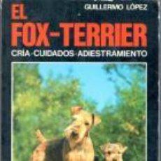 Libros de segunda mano: EL FOX-TERRIER. CRÍA, CUIDADOS, ADIESTRAMIENTO (GUILLERMO LÓPEZ). Lote 54881561