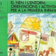 Libros de segunda mano: EL NEN I L'ENTORN: ORIENTACIONS I ACTIVITATS PER A LA PRIMERA INFÀNCIA. Lote 55012052