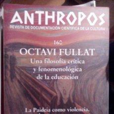 Libros de segunda mano: ANTHROPOS Nº 160 OCTAVI FULLAT. UNA FILOSOFÍA CRITICA Y FENOMENOLOGICA DE LA EDUCACION. Lote 55088737
