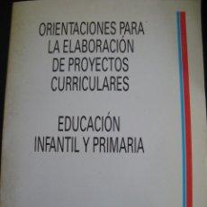 Libros de segunda mano: ORIENTACIONES PARA LA ELABORACION DE PROYECTOS CURRICULARES. EDUCACION INFANTIL Y PRIMARIA. . Lote 56364930
