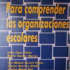 Libros de segunda mano: PARA COMPRENDER LAS ORGANIZACIONES ESCOLARES JULIAN LOPEZ MARITA SANCHEZ REPISO 1994. Lote 56696338