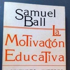 Libros de segunda mano: LA MOTIVACION EDUCATIVA - ACTITUDES - INTERESES - RENDIMIENTO - CONTROL - SAMUEL BALL. Lote 57061323