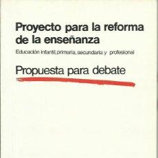 Libros de segunda mano: PROYECTOS PARA LA REFORMA DE LA ENSEÑANZA, EDUCACIÓN INFANTIL, PRIMARIA, SECUNDARIA Y PROFESIONAL. Lote 57435024