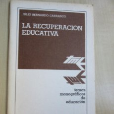 Libros de segunda mano: LA RECUPERACIÓN EDUCATIVA JULIO BERNARDO CARRASCO. Lote 57926469