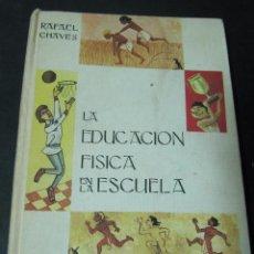 Libros de segunda mano: LIBRO LA EDUCACION FISICA EN LA ESCUELA RAFAEL CHAVES DONCEL 1968 TAPA DURA ILUSTRADO. Lote 58001640