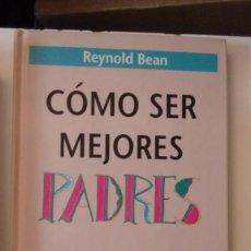Libros de segunda mano: COMO SER MEJORES PADRES DE REYNOLD BEAN. Lote 58828756