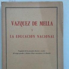 Libros de segunda mano: VAZQUEZ DE MELLA Y LA EDUCACION NACIONAL. 1950. FRAGMENTOS DE LOS PRINCIPALES DISCURSOS Y ESCRITOS. Lote 60330907