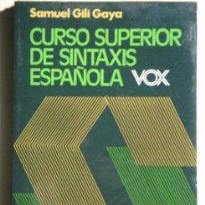 Libros de segunda mano: CURSO SUPERIOR DE SINTAXIS ESPAÑOLA VOX - SAMUEL GILI - 1985 (NUEVO, EN PLASTICO PROTECTOR ORIGINAL). Lote 61412063
