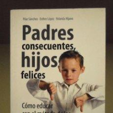 Libros de segunda mano: LIBRO - PADRES CONSECUENTES HIJOS FELICES (PILAR SANCHEZ - ESTHER LOPEZ - YOLANDA HIJANO). Lote 65660138