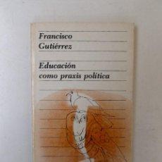 Educación como praxis política - Francisco Gutiérrez - Ed. Siglo XXI. 181pp