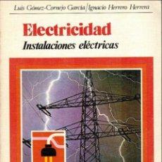 Libros de segunda mano: ELECTRICIDAD, INSTALACIONES ELÉCTRICAS & CÓMO SE PRODUCE LA ELECTRICIDAD POR LUIS GÓMEZ CORNEJO. Lote 66818334