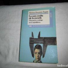 Libros de segunda mano: LA CARA OCULTA DE LA ESCUELA EDUCACION Y TRABAJO EN EL CAPITALISMO.MARIANO FERNANDEZ ENGUITA.S.XXI 1. Lote 68921549
