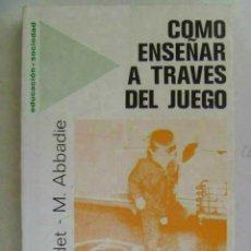 Libros de segunda mano: COMO ENSEÑAR A TRAVES DEL JUEGO , DE BANDET Y ABBADIE , 1983 . 250 PAGINAS. Lote 71648251