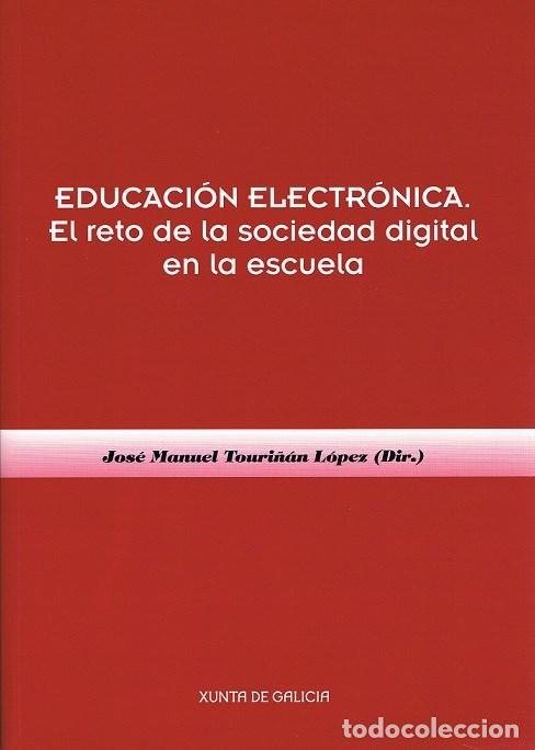 EDUCACIÓN ELECTRÓNICA. EL RETO DE LA SOCIEDAD DIGITAL EN LA ESCUELA. J.M. TOURIÑÁN LÓPEZ (DIR.) (Libros de Segunda Mano - Ciencias, Manuales y Oficios - Pedagogía)