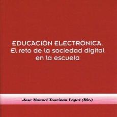 Libros de segunda mano: EDUCACIÓN ELECTRÓNICA. EL RETO DE LA SOCIEDAD DIGITAL EN LA ESCUELA. J.M. TOURIÑÁN LÓPEZ (DIR.). Lote 72837259