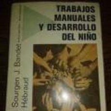 Libros de segunda mano: TRABAJOS MANUALES Y DESARROLLO DEL NIÑO-PEDAGOGÍA MANUALIDADES PRETECNOLOGÍA-H. SOURGEN. J. BANDENT.. Lote 73608515