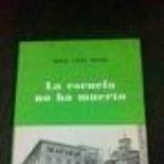 Libros de segunda mano: LA ESCUELA NO HA MUERTO JESUS LOPEZ MEDEL. PEDAGOGIA.. Lote 74220887