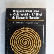 Libros de segunda mano: PROGRAMACIONES PARA EL CICLO INICIAL Y 1º NIVEL DE EDUCACIÓN ESPECIAL. M. CARMEN LÓPEZ SEPÚLVEDA.. Lote 74984431