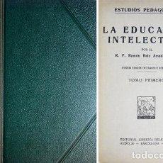 Libros de segunda mano: RUIZ AMADO, RAMÓN. LA EDUCACIÓN INTELECTUAL. TOMO I: TEORÍA DE INTERÉS PEDAGÓGICO... 1942.. Lote 179217428