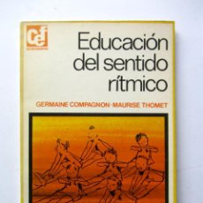 Libros de segunda mano: EDUCACIÓN DEL SENTIDO RÍTMICO. GERMAINE COMPAGNON, MAURISE THOMET. Lote 78883103