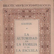 Libros de segunda mano: FRANCISCO KIEFFER: LA AUTORIDAD EN LA FAMILIA Y EN LA ESCUELA. Lote 79898645