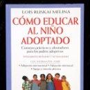 Libros de segunda mano: COMO EDUCAR AL NIÑO ADOPTADO - CONSEJOS PRÁCTICOS PARA LOS PADRES ADOPTIVOS - LOIS RUSKAI MELINA. Lote 80212089