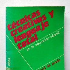 Libros de segunda mano: TÉCNICAS CREATIVAS Y LENGUAJE TOTAL EN LA EDUCACIÓN INFANTIL. DAVID DE PRADO. Lote 80703999