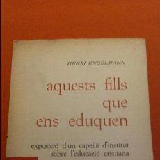 Libros de segunda mano: HOS. AQUEST FILLS QUE ENS EDUQUEN. HENRI ENGELMANN. CASAL I VALL. EN CATALAN. Lote 81692504