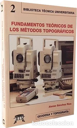 FUNDAMENTOS TEÓRICOS DE LOS MÉTODOS TOPOGRÁFICOS. (GEODESIA Y TOPOGRAFÍA) (AGRIMENSURA) (Libros de Segunda Mano - Ciencias, Manuales y Oficios - Pedagogía)