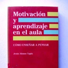 Libros de segunda mano: MOTIVACIÓN Y APRENDIZAJE EN EL AULA. CÓMO ENSEÑAR A PENSAR. JESÚS ALONSO TAPIA. Lote 84153674