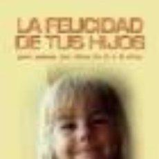 Libros de segunda mano: LA FELICIDAD DE TUS HIJOS. PARA PADRES CON NIÑOS DE 0 A 5 AÑOS. HAYDEE SALA SANTOS. Lote 86200960