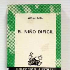 Libros de segunda mano: EL NIÑO DIFÍCIL - ALFRED ADLER. AUSTRAL - ESPASA CALPE 1975. Lote 89818888