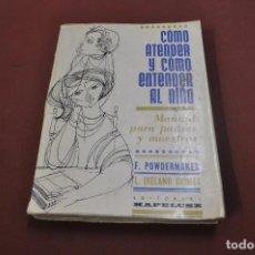 Libros de segunda mano: CÓMO ATENDER Y CÓMO ENTENDER AL NIÑO , MANUAL PARA PADRES Y MAESTROS - PE4. Lote 91950515