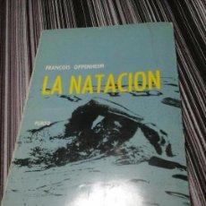 Libros de segunda mano: LA NATACIÓN, FRANCOIS OPPENHEIM. COMITÉ OLÍMPICO ESP. MADRID 1966. Lote 93047950