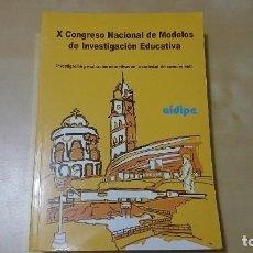 Libros de segunda mano: X CONGRESO NACIONAL DE MODELOS DE INVESTIGACION EDUCATIVA - AIDIPE. Lote 93304130