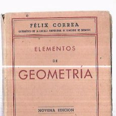Libros de segunda mano: ELEMENTOS DE GEOMETRÍA. FÉLIX CORREA. ZARAGOZA. TALLERES EDITORIALES EL NOTICIERO. 1947. 142PAGS. Lote 94298062