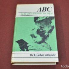 Libros de segunda mano: ABC DE LA EDUCACIÓN DE LOS HIJOS - DR. GÜNTER CLAUSER - PE6. Lote 94925871