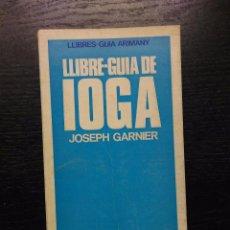 Libros de segunda mano: LLIBRE-GUIA DE IOGA, GARNIER, JOSEPH, 1967. Lote 95669095