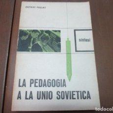 Libros de segunda mano: LA PEDAGOGIA A LA UNIÓ SOVIÈTICA. OCTAVI FULLAT. EDITORIAL SÍNTESI. Lote 98664959