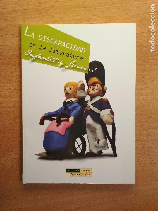 LA DISCAPACIDAD EN LA LITERATURA INFANTIL Y JUVENIL FUNDACIÓN GERMÁN SÁNCHEZ RUIPÉREZ (Libros de Segunda Mano - Ciencias, Manuales y Oficios - Pedagogía)