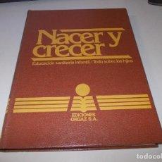 Libros de segunda mano: NACER Y CRECER, EDUCACIÓN SANITARIA INFANTIL / TODO SOBRE LOS HIJOS. ED. ORGAZ. TOMO I. 1.978. Lote 99976991