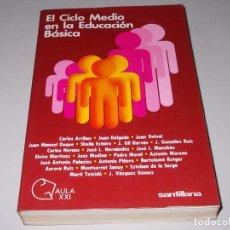 Libros de segunda mano: EL CICLO MEDIO EN LA EDUCACIÓN BÁSICA. SANTILLANA AULA XXI 1.982. Lote 101015851
