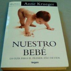 Libros de segunda mano: NUESTRO BEBÉ. LA GUIA PARA EL PRIMER AÑO DE VIDA.-ANNE KRUEGER. Lote 103835607