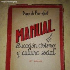 Libros de segunda mano: MANUAL DE EDUCACION, CIVISMO Y CULTURA SOCIAL - DUQUE DE PIERREFONT - 4ª EDICION - AÑO 1950 . Lote 104489215