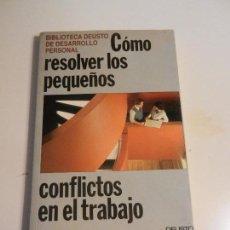 Libros de segunda mano: COMO RESOLVER LOS PEQUEÑOS CONFLICTOS EN EL TRABAJO BIBL. DEUSTO DE DESARROLLO PERSONAL1992.. Lote 104804075