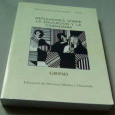 Libros de segunda mano: REFLEXIONES SOBRE LA EDUCACION Y LA CIUDADANIA. EDUCACION DE PERSONAS ADULTAS Y DESARROLLO.. Lote 105723107