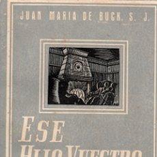 Libros de segunda mano: ESE HIJO VUESTRO... JUAN MARÍA DE BUCK, S.J. COLECCIÓN EDUCACIÓN Y FAMILIA. EDICIONES DESCLÉE, 1953. Lote 106304927